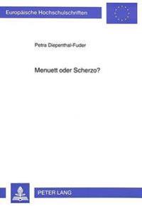 Menuett Oder Scherzo?: Untersuchungen Zur Typologie Lebhafter Binnensaetze Anhand Der Fruehen Ensemble-Kammermusik Ludwig Van Beethovens