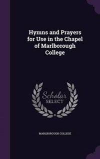 Hymns and Prayers for Use in the Chapel of Marlborough College