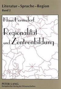 Regionalitaet Und Zentrenbildung: Kulturgeographische Untersuchungen Zur Deutschen Literatur 1870-1945. Mit Einem Statistischen Anhang Von Rita Klis