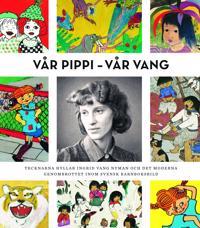 Vår Pippi - Vår Vang : tecknarna hyllar Ingrid Vang Nyman och det moderna