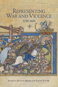Representing War and Violence 1250-1600