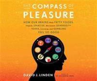 The Compass of Pleasure: How Our Brains Make Fatty Foods...Learning, and Gambling Feel So Good