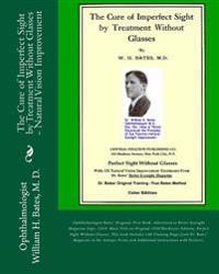 The Cure of Imperfect Sight by Treatment Without Glasses: Dr. Bates Original, First Book - Natural Vision Improvement (Color Version)