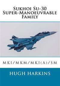 Sukhoi Su-30 Super-Manoeuvrable Family: Su-30mki/Mkm/Mki(a)/SM