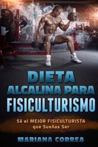 Dieta Alcalina Para Fisiculturismo: Se El Mejor Fisiculturista Que Suenas Ser