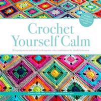 Crochet Yourself Calm: 50 Motifs & 15 Projects for Mindful Relaxation