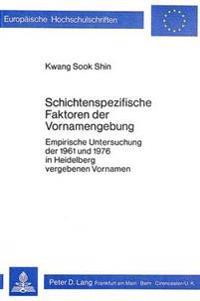 Schichtenspezifische Faktoren Der Vornamengebung: Empirische Untersuchung Der 1961 Und 1976 in Heidelberg Vergebenen Vornamen