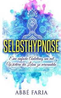 Selbsthypnose: Eine Einfache Anleitung Um Mit Wortern Ihr Leben Zu Verwandeln: Selbsthypnose, Hypnose, Selbsthypnose Abnehmen, Medita