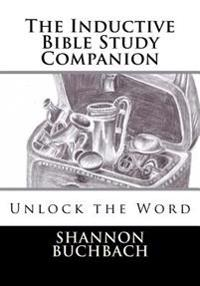 The Inductive Bible Study Companion: Unlock the Word