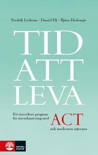 Tid att leva : Ett tioveckors program för stresshantering med ACT och medve