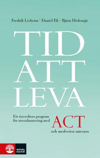 Tid att leva : ett tioveckors program för stresshantering med ACT och medveten närvaro