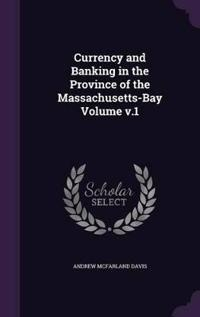 Currency and Banking in the Province of the Massachusetts-Bay Volume V.1
