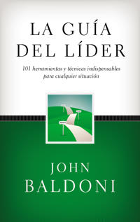 La Guia del Lider: 101 Herramientas y Tecnicas Indispensables Para Cualquier Situacion