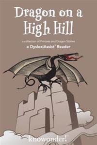 Dragon on a High Hill (a Dyslexiassist Reader)