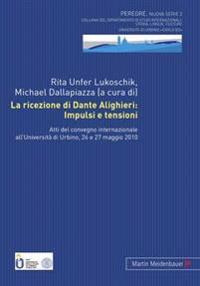 La Ricezione Di Dante Alighieri: Impulsi E Tensioni: Atti del Convegno Internazionale All'università Di Urbino, 26 E 27 Maggio 2010