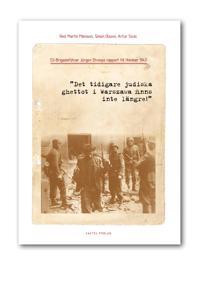 """SS-Brigadeführer Jürgen Stroops rapport till Himmler 1943""""Det tidigare judiska ghettot i Warszawa finns inte längre!"""""""