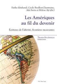 Les Ameriques Au Fil Du Devenir: Ecritures de L'Alterite, Frontieres Mouvantes