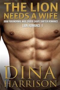 The Lion Needs a Wife Bbw Paranormal Mail Order Shape Shifter Romance (Lion Romance 1): Romance, Short Stories, Erotic Stories, Spicy Novels, Romantic