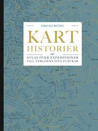 Karthistorier  : Atlas över expeditioner till världens vita fläckar