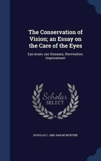 The Conservation of Vision; An Essay on the Care of the Eyes