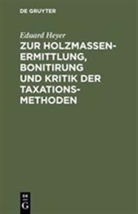 Zur Holzmassen-Ermittlung, Bonitirung und Kritik der Taxationsmethoden