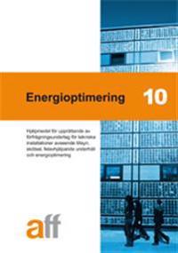 Energioptimering 10 : hjälpmedel för upprättande av förfrågningsunderlag för tekniska installationer avseende tillsyn, skötsel, felavhjälpande underhåll och energioptimering
