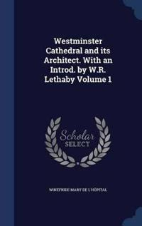 Westminster Cathedral and Its Architect. with an Introd. by W.R. Lethaby Volume 1