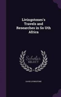 Livingstones's Travels and Researches in So Uth Africa