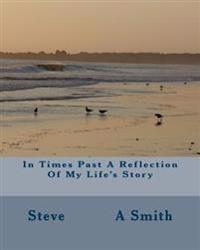 In Times Past a Reflection of My Life's Story: In Times Past a Reflection of My Life's Story