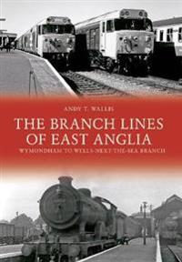 Branch Lines of East Anglia: Wymondham to Wells-next-the-Sea Branch