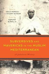 Subversives and Mavericks in the Muslim Mediterranean