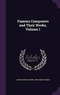 Famous Composers and Their Works, Volume 1