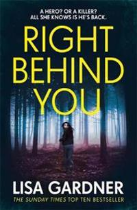 Right behind you - the gripping new thriller from the sunday times bestsell