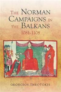 The Norman Campaigns in the Balkans, 1081-1108
