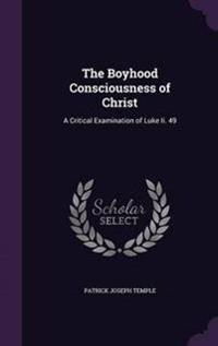 The Boyhood Consciousness of Christ