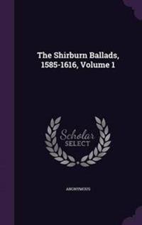 The Shirburn Ballads, 1585-1616, Volume 1