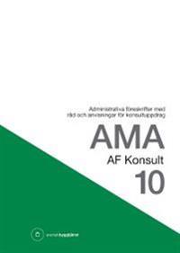 AMA AF Konsult 10 : administrativa föreskrifter med råd och anvisningar för konsultuppdrag