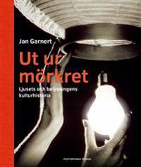 Ut ur mörkret : ljusets och belysningens kulturhistoria