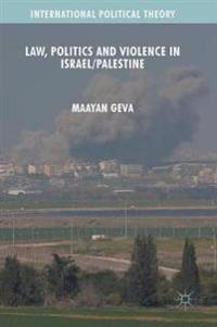 Law, Politics and Violence in Israel / Palestine