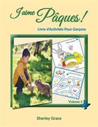 J'Aime Paques! Livre D'Activites Pour Garcons