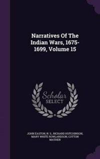 Narratives of the Indian Wars, 1675-1699; Volume 15