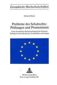 Probleme Des Schulrechts: . Pruefungen Und Promotionen: Unter Besonderer Beruecksichtigung Der Kantone Solothurn Sowie Baselstadt, Graubuenden Und Aar