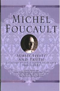 Subjectivity and Truth: Lectures at the College de France, 1980-1981
