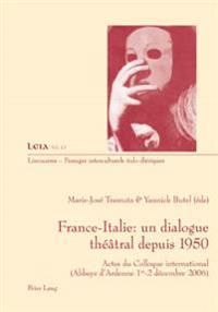 France-Italie: Un Dialogue Théâtral Depuis 1950: Actes Du Colloque International- (Abbaye d'Ardenne Les 1 Er -2 Décembre 2006)