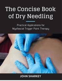 Concise book of dry needling - a practitioners guide to myofascial trigger