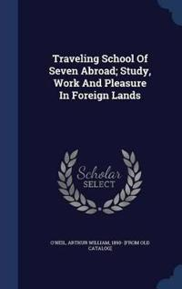 Traveling School of Seven Abroad; Study, Work and Pleasure in Foreign Lands