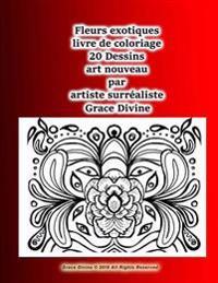 Fleurs Exotiques Livre de Coloriage 20 Dessins Art Nouveau Par Artiste Surrealiste Grace Divine