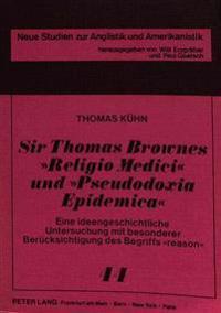 Sir Thomas Brownes Religio Medici Und Pseudodoxia Epidemica: Eine Ideengeschichtliche Untersuchung Mit Besonderer Beruecksichtigung Des Begriffs -Reas