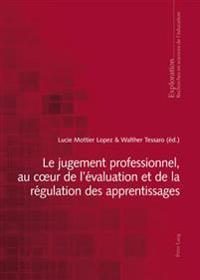 Le Jugement Professionnel, Au Coeur de l' valuation Et de la R gulation Des Apprentissages