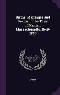 Births, Marriages and Deaths in the Town of Malden, Massachusetts, 1649-1850